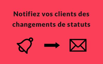 Notifiez vos clients par e-mail lors d'un changement de statut.