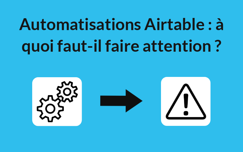 Automatisations Airtable : à quoi faut-il faire attention ?